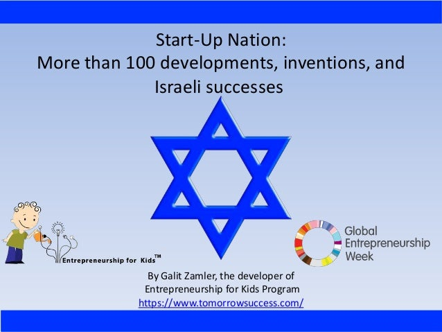 Start-Up Nation: More than 100 developments, inventions, and Israeli successes By Galit Zamler, the developer of Entrepren...