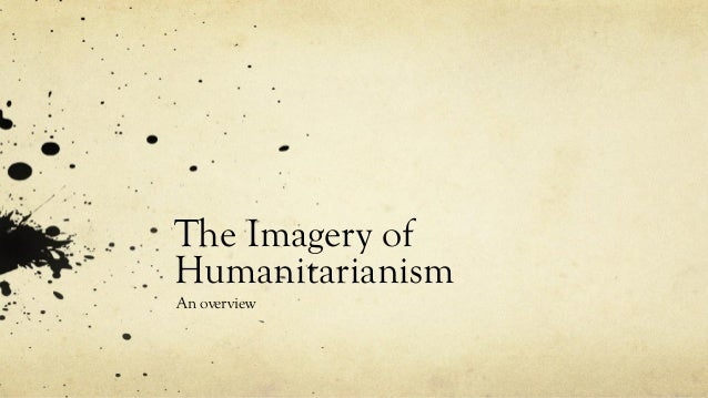 The Imagery of Humanitarianism An overview