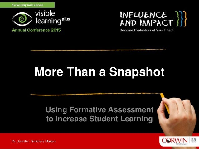 More Than a Snapshot Using Formative Assessment to Increase Student Learning Dr. Jennifer Smithers Marten