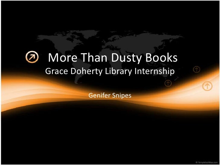 More Than Dusty Books<br />Grace Doherty Library Internship<br />Genifer Snipes<br />