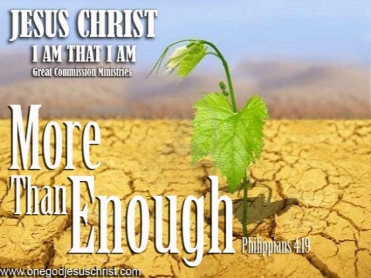 Philippians 4:19At pupunan ng aking Dios ang bawat kailanganninyo ayon sa kaniyang mga kayamanan sakaluwalhatian kay Crist...
