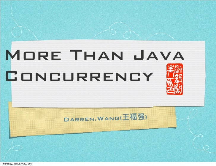 More Than Java Concurrency                             Darren.Wang(   强)Thursday, January 20, 2011