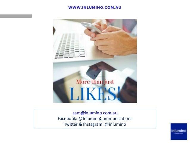 sam@inlumino.com.au Facebook: @InluminoCommunications Twitter & Instagram: @inlumino