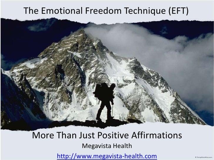 The Emotional Freedom Technique (EFT)<br />More Than Just Positive Affirmations<br />MegavistaHealth<br />http://www.megav...