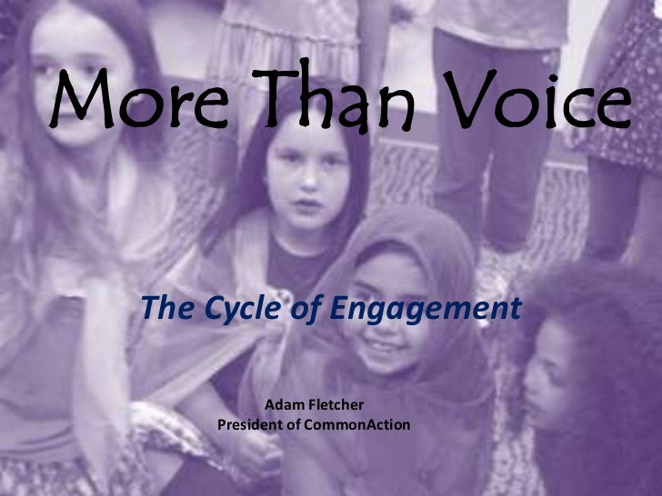 More Than Voice  The Cycle of Engagement             Adam Fletcher      President of CommonAction