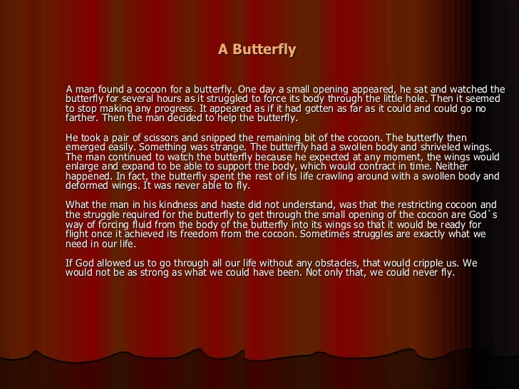 A Butterfly   <ul><li>A man found a cocoon for a butterfly. One day a small opening appeared, he sat and watched the butte...