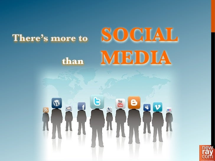 There's more to   SOCIAL         than     MEDIA