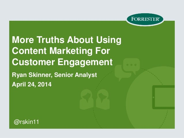 More Truths About Using Content Marketing For Customer Engagement Ryan Skinner, Senior Analyst April 24, 2014 @rskin11