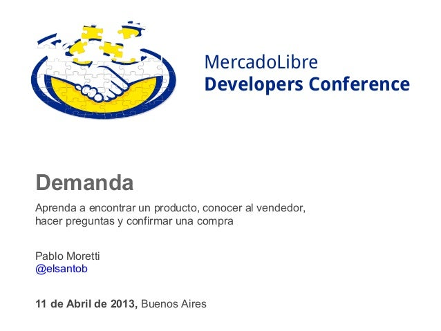 MercadoLibre                                 Developers ConferenceDemandaAprenda a encontrar un producto, conocer al vende...