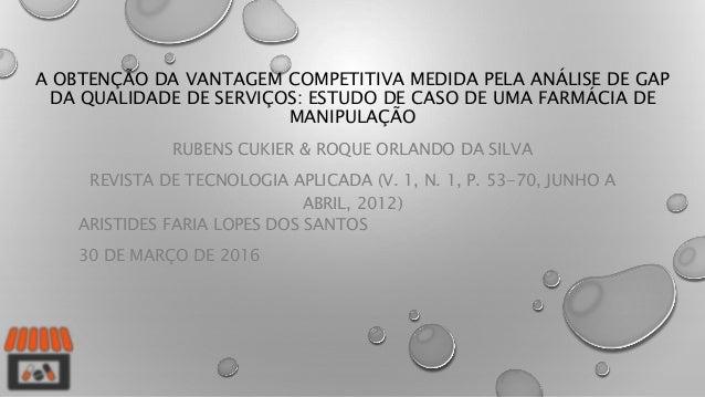 A OBTENÇÃO DA VANTAGEM COMPETITIVA MEDIDA PELA ANÁLISE DE GAP DA QUALIDADE DE SERVIÇOS: ESTUDO DE CASO DE UMA FARMÁCIA DE ...