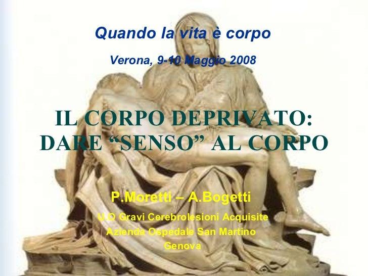 """IL CORPO DEPRIVATO: DARE """"SENSO"""" AL CORPO P.Moretti – A.Bogetti U.O Gravi Cerebrolesioni Acquisite Azienda Ospedale San Ma..."""
