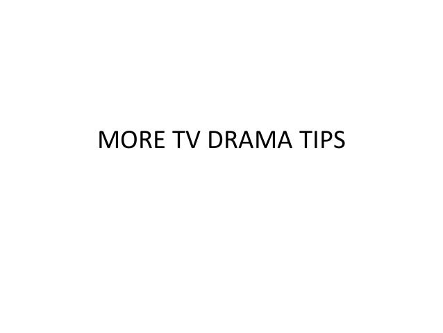 MORE TV DRAMA TIPS