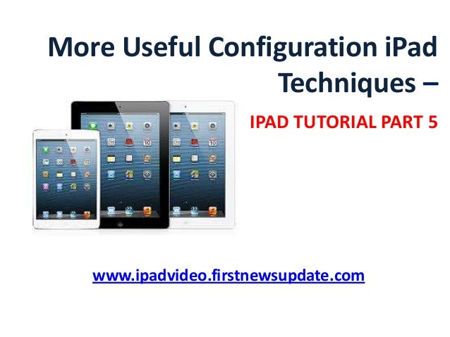More Useful Configuration iPad Techniques – IPAD TUTORIAL PART 5 www.ipadvideo.firstnewsupdate.com