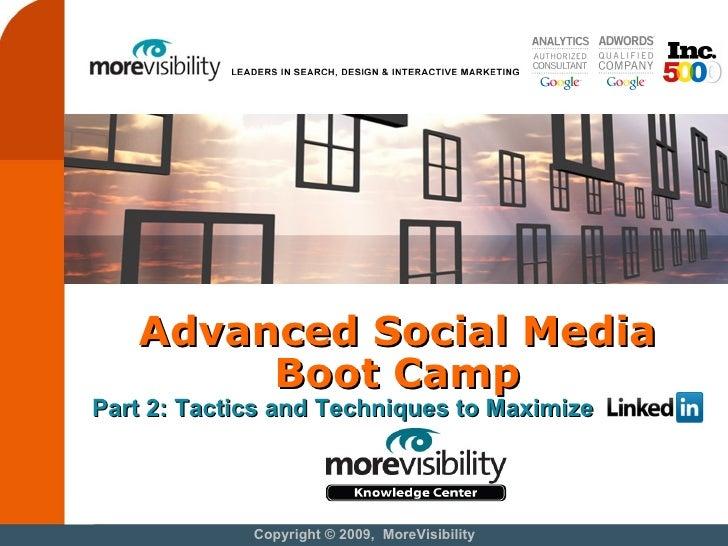 Advanced Social Media Boot Camp Copyright © 2009,  MoreVisibility Part 2: Tactics and Techniques to Maximize