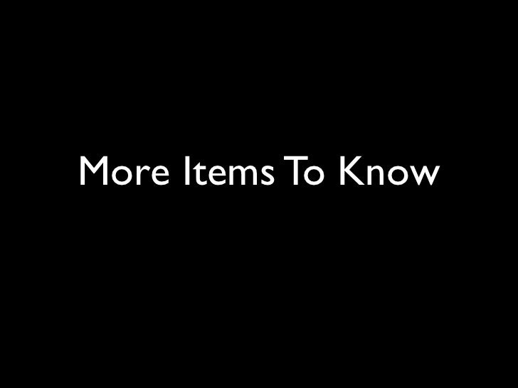More Items To Know