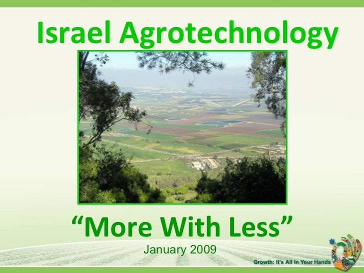 "<ul><li>Israel Agrotechnology </li></ul><ul><li>"" More With Less"" </li></ul>January 2009"