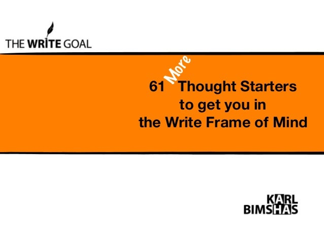 M o re  61 Thought Starters to get you in the Write Frame of Mind