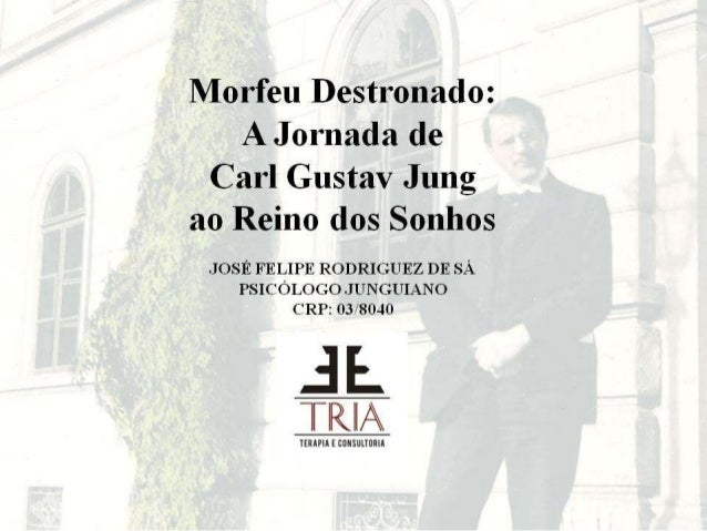 Morfeu Desíronado:  A Jornada oie  Carl Gustav Jung a0 Reino dos Sonhos  JOSÉ FELIPE RODRIGUEZ DE SÁ PSIC ÓLOGO J UN GUIAN...
