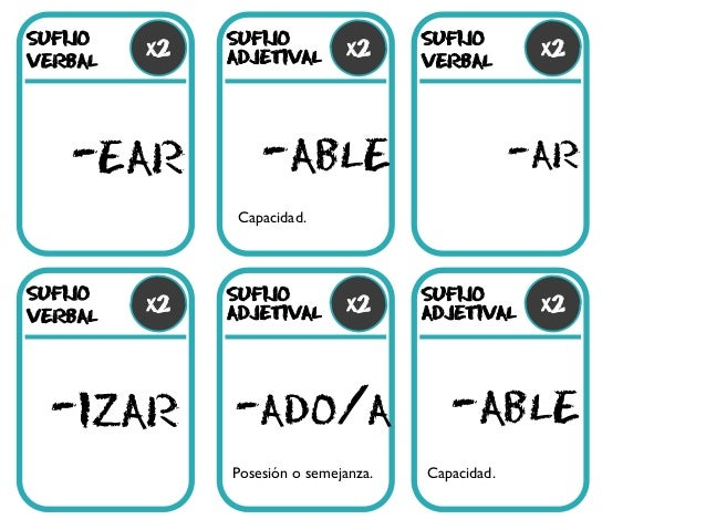SUFIJO verbal -ear -able -izar -ado/a -ar x2 SUFIJO ADJETIVAL SUFIJO verbal x2 x2 SUFIJO verbal SUFIJO ADJETIVAL SUFIJO AD...