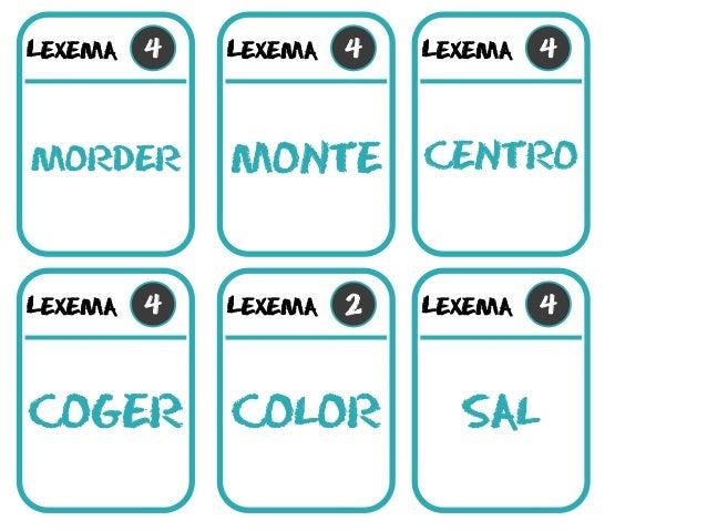 Lexema 4 morder Lexema 4 monte Lexema 4 coger Lexema 2 color Lexema 4 centro Lexema 4 sal