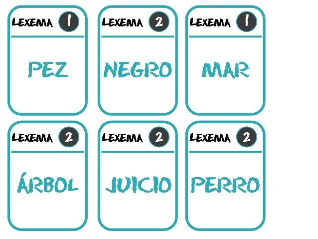 Lexema 1 pez Lexema 2 negro Lexema 2 arbol Lexema 2 juicio Lexema 1 mar Lexema 2 perro´
