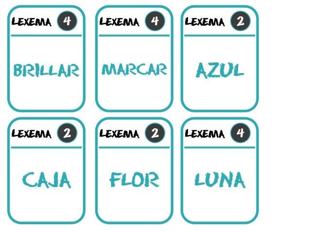 Lexema 4 brillar Lexema 4 marcar Lexema 2 caja Lexema 2 flor Lexema 2 azul Lexema 4 luna
