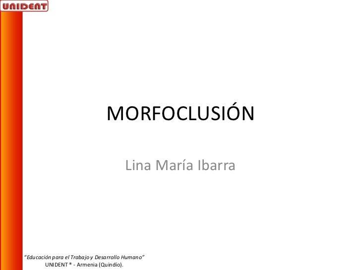 """MORFOCLUSIÓN                                       Lina María Ibarra""""Educación para el Trabajo y Desarrollo Humano""""       ..."""