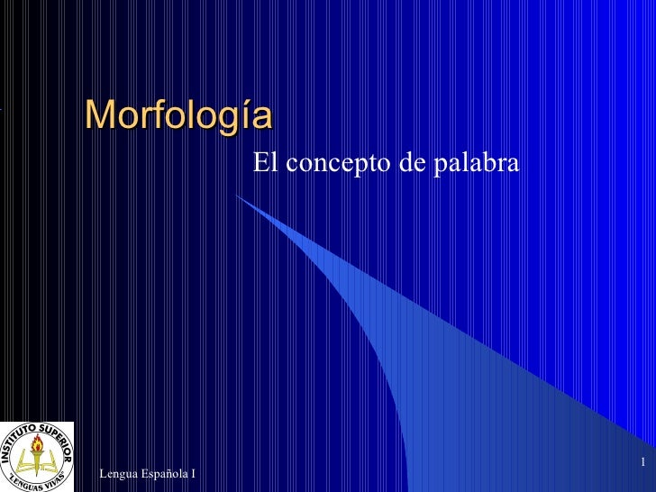 Morfología El concepto de palabra  Lengua Española I <ul><ul><li></li></ul></ul>