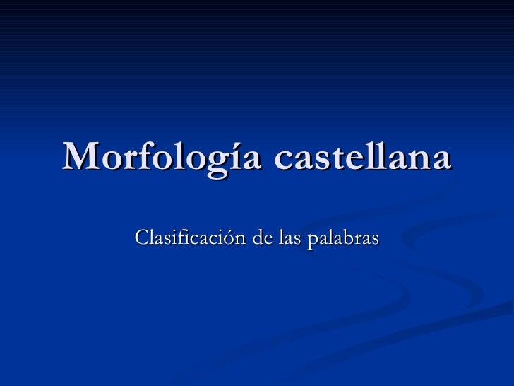 Morfología castellana Clasificación de las palabras