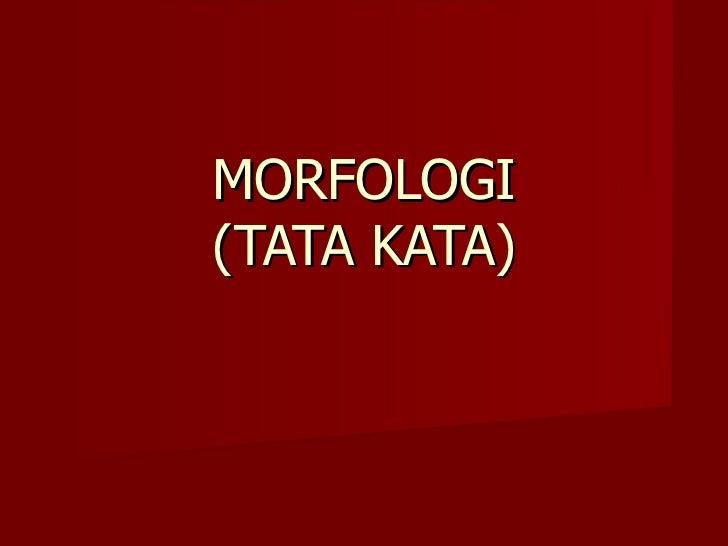 MORFOLOGI (TATA KATA)