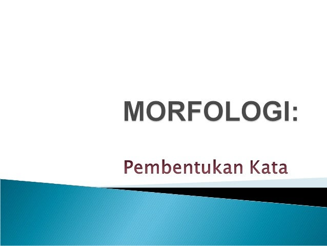 Asmah Hj Omar(1993), menyatakan morfologiSebagai peninjauan linguastik yang menitikberatKan hubungan antara morfen-morfen ...