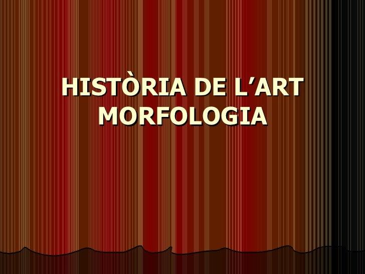 HISTÒRIA DE L'ART MORFOLOGIA