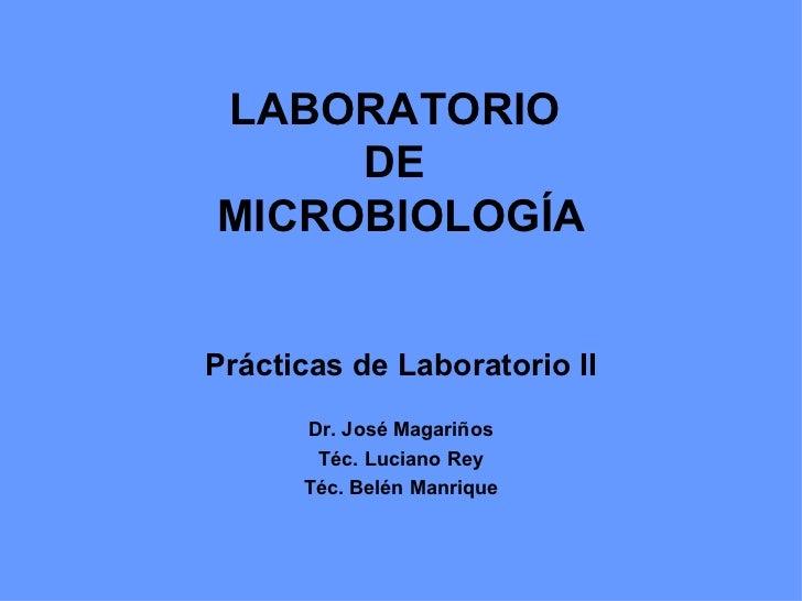 LABORATORIO  DE  MICROBIOLOGÍA Prácticas de Laboratorio II Dr. José Magariños Téc. Luciano Rey Téc. Belén Manrique