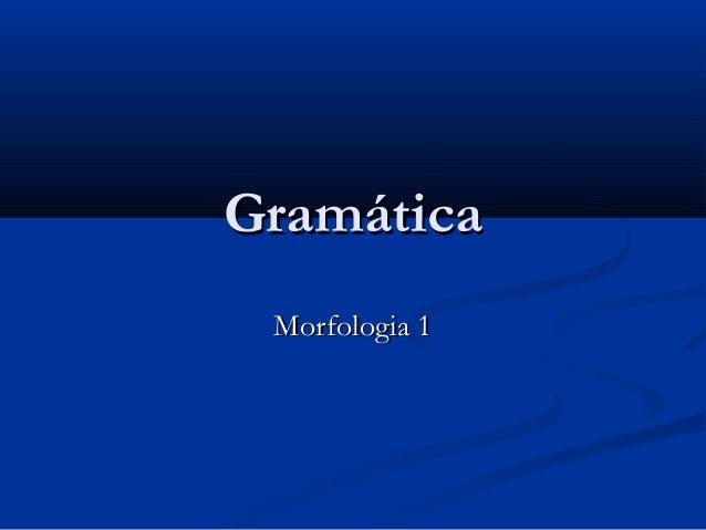 GramáticaGramáticaMorfologia 1Morfologia 1