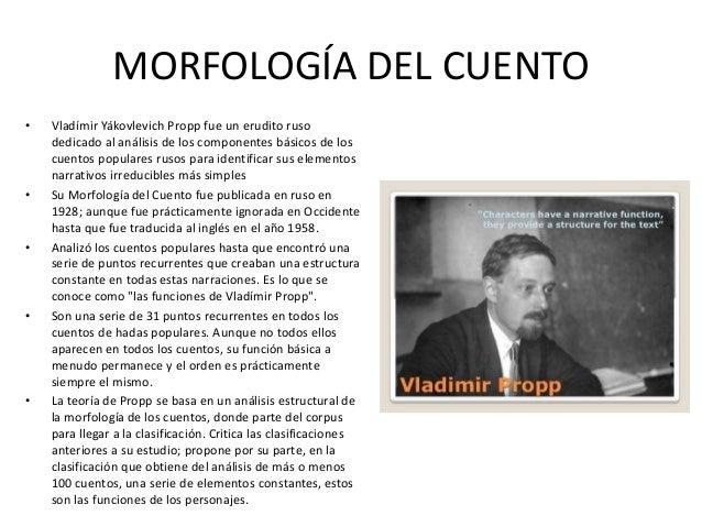 MORFOLOGÍA DEL CUENTO • Vladímir Yákovlevich Propp fue un erudito ruso dedicado al análisis de los componentes básicos de ...