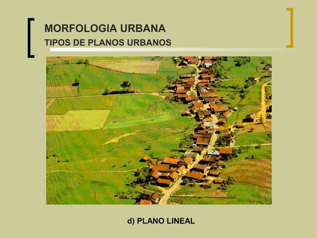 d) PLANO LINEAL MORFOLOGIA URBANA TIPOS DE PLANOS URBANOS