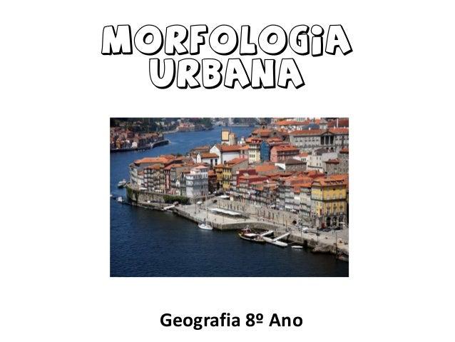 MORFOLOGIA URBANA  Geografia 8º Ano