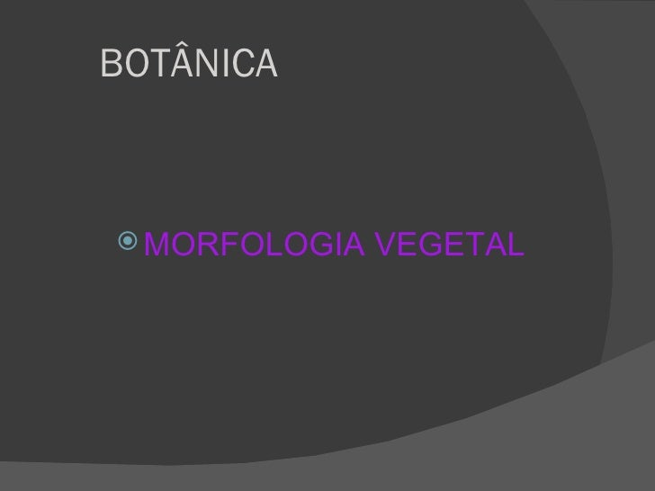 BOTÂNICA MORFOLOGIA   VEGETAL