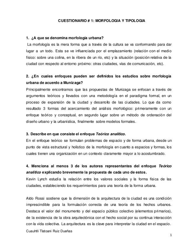 CUESTIONARIO # 1: MORFOLOGIA Y TIPOLOGIA Cuauhtli Tlatoani Ruiz Dueñas 1 1. ¿A que se denomina morfología urbana? La morfo...