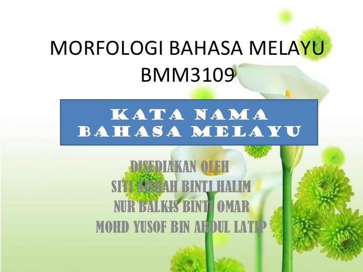 MORFOLOGI BAHASA MELAYU       BMM3109    Kata nama  bahasa melayu        DISEDIAKAN OLEH     SITI AISHAH BINTI HALIM     N...