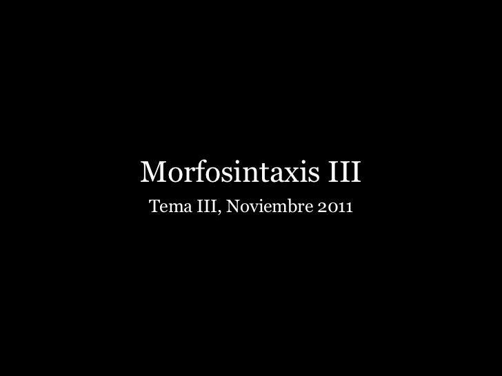 Morfosintaxis IIITema III, Noviembre 2011