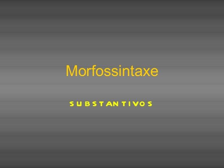 Morfossintaxe SUBSTANTIVOS