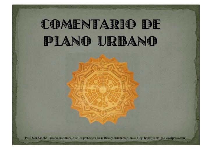 COMENTARIO DE           PLANO URBANOProf. Sira Sancho. Basado en el trabajo de los profesores Isaac Buzo y Juanmimen, en s...