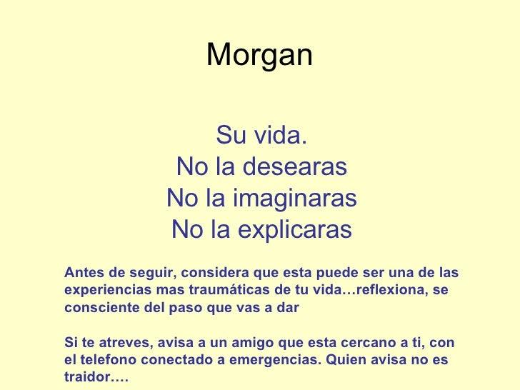 Morgan Su vida. No la desearas No la imaginaras No la explicaras Antes de seguir, considera que esta puede ser una de las ...