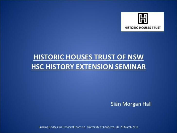 HISTORIC HOUSES TRUST OF NSW HSC HISTORY EXTENSION SEMINAR Siân Morgan Hall