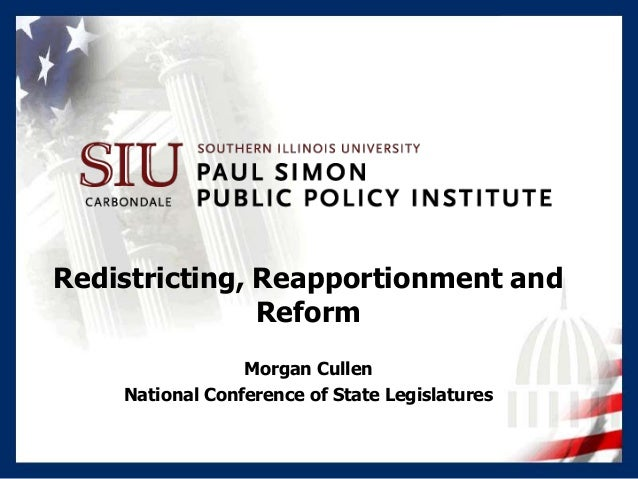 Redistricting, Reapportionment andReformMorgan CullenNational Conference of State Legislatures