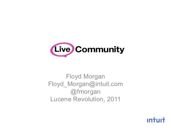 Floyd MorganFloyd_Morgan@intuit.com       @fmorgan Lucene Revolution, 2011