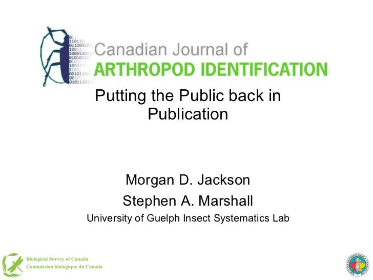 Putting the Public back in Publication Morgan D. Jackson Stephen A. Marshall University of Guelph Insect Systematics Lab