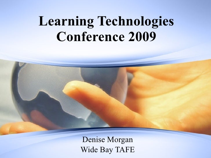 Learning Technologies Conference 2009 Denise Morgan Wide Bay TAFE