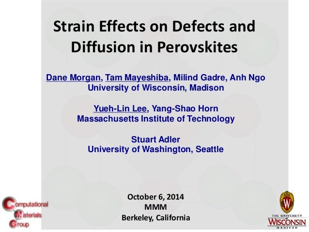 1 Strain Effects on Defects and Diffusion in Perovskites Dane Morgan, Tam Mayeshiba, Milind Gadre, Anh Ngo University of W...